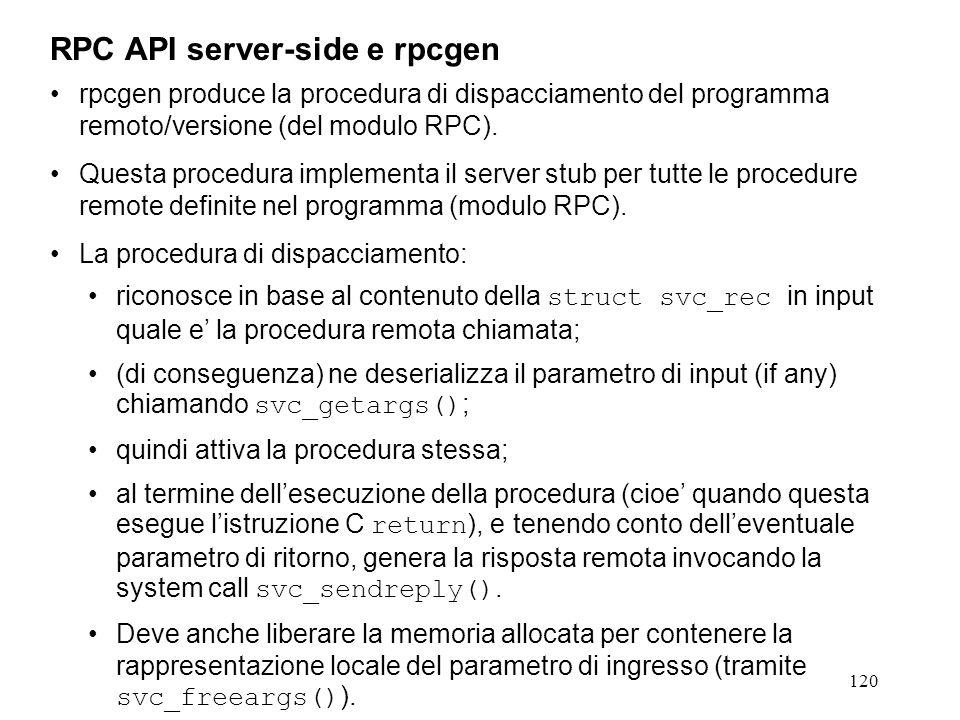 120 rpcgen produce la procedura di dispacciamento del programma remoto/versione (del modulo RPC).