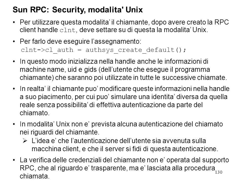 130 Per utilizzare questa modalita' il chiamante, dopo avere creato la RPC client handle clnt, deve settare su di questa la modalita' Unix.