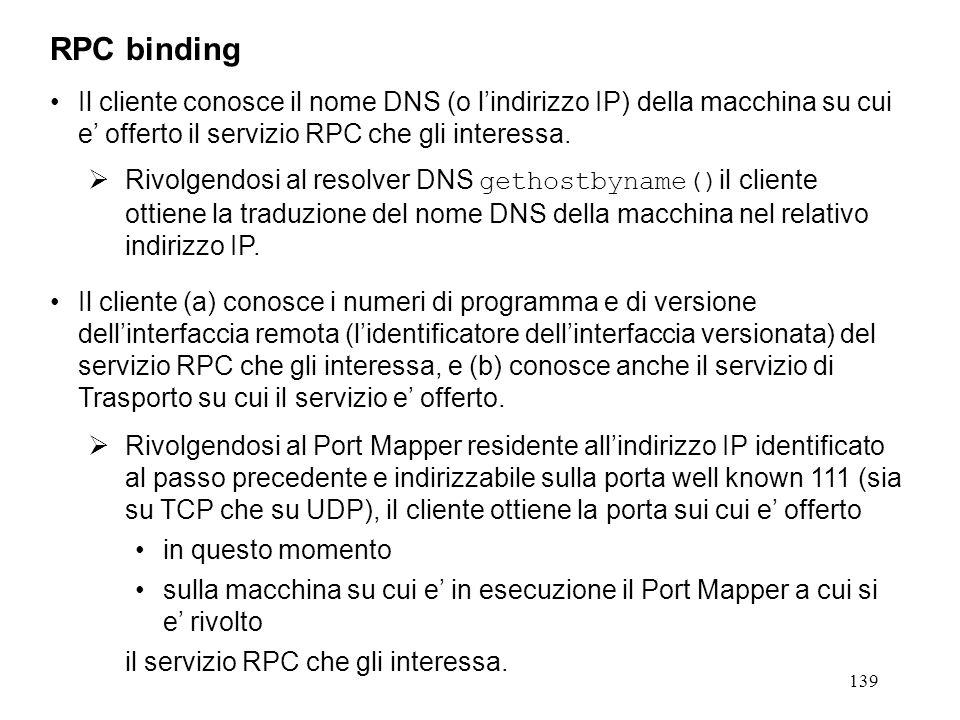 139 Il cliente conosce il nome DNS (o l'indirizzo IP) della macchina su cui e' offerto il servizio RPC che gli interessa.