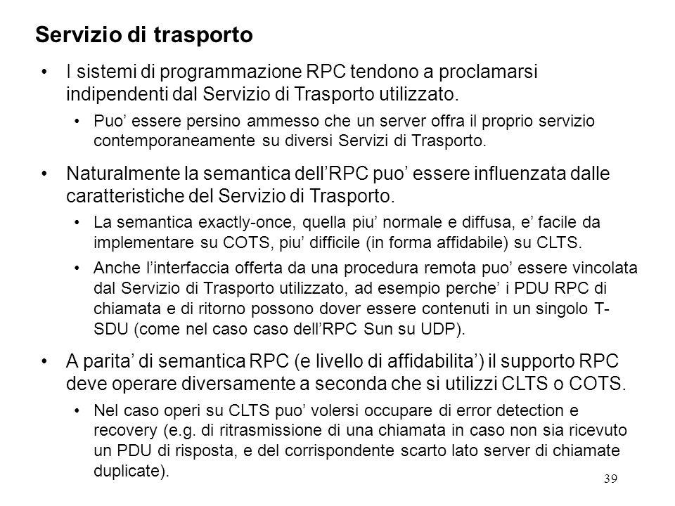 39 I sistemi di programmazione RPC tendono a proclamarsi indipendenti dal Servizio di Trasporto utilizzato.
