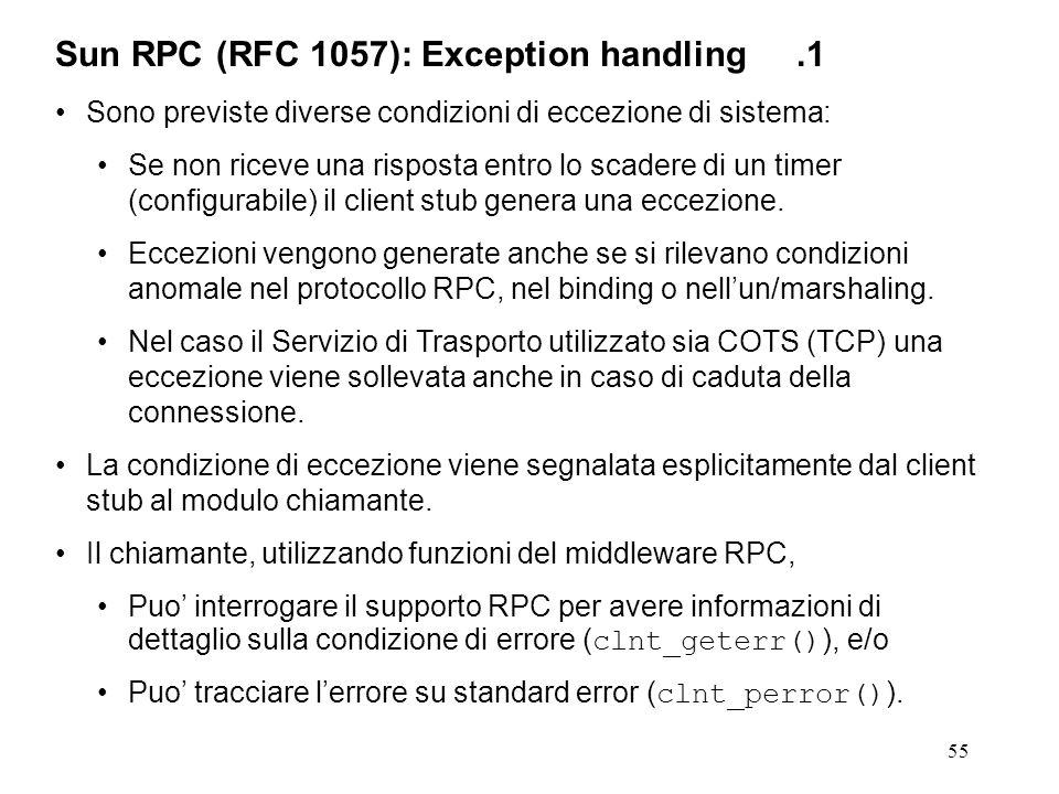 55 Sono previste diverse condizioni di eccezione di sistema: Se non riceve una risposta entro lo scadere di un timer (configurabile) il client stub genera una eccezione.