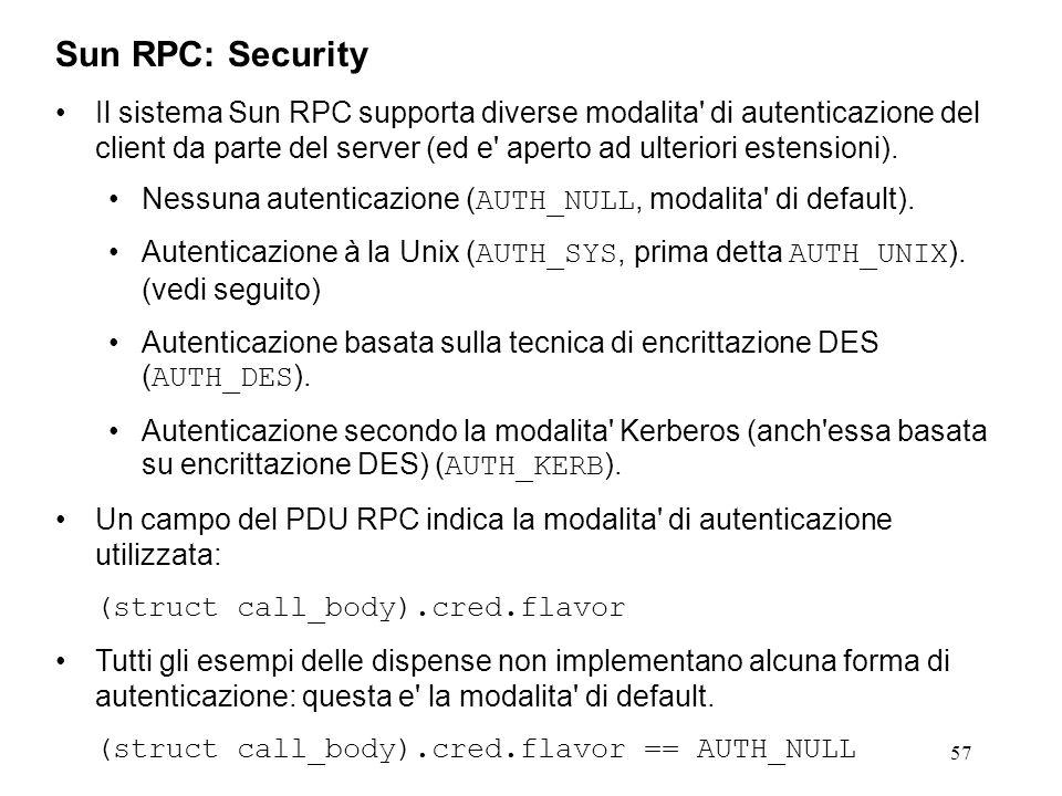 57 Il sistema Sun RPC supporta diverse modalita di autenticazione del client da parte del server (ed e aperto ad ulteriori estensioni).