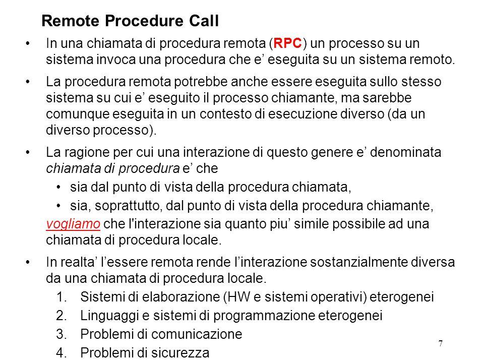 7 In una chiamata di procedura remota (RPC) un processo su un sistema invoca una procedura che e' eseguita su un sistema remoto.