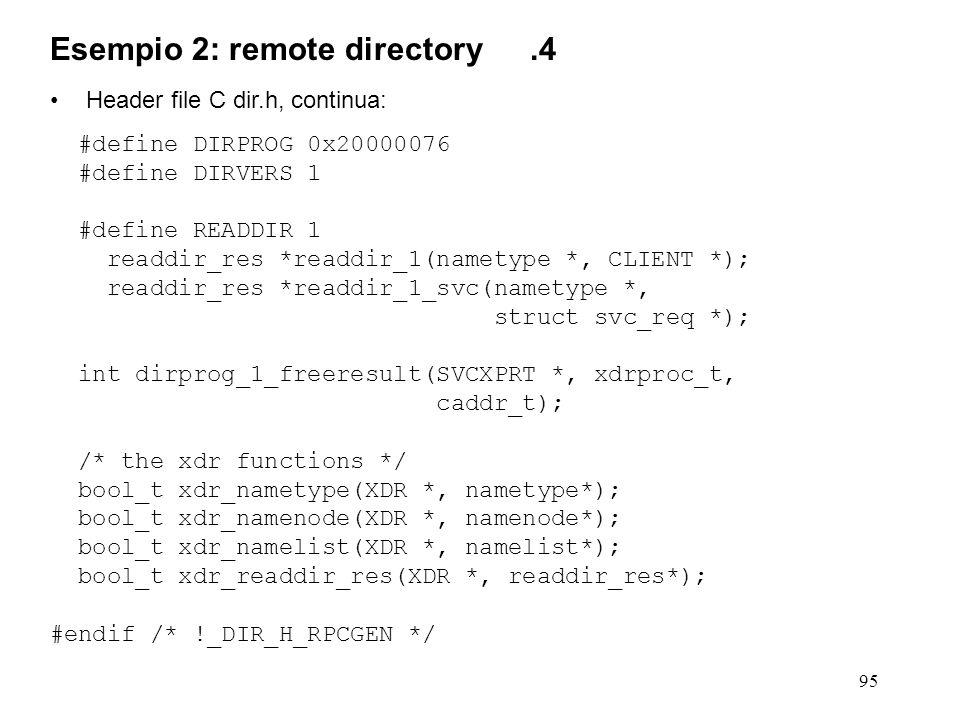 95 Header file C dir.h, continua: #define DIRPROG 0x20000076 #define DIRVERS 1 #define READDIR 1 readdir_res *readdir_1(nametype *, CLIENT *); readdir