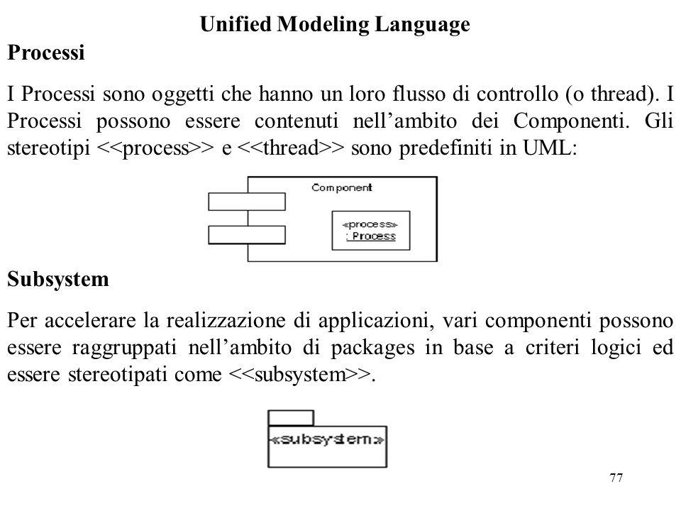 77 Unified Modeling Language Processi I Processi sono oggetti che hanno un loro flusso di controllo (o thread).