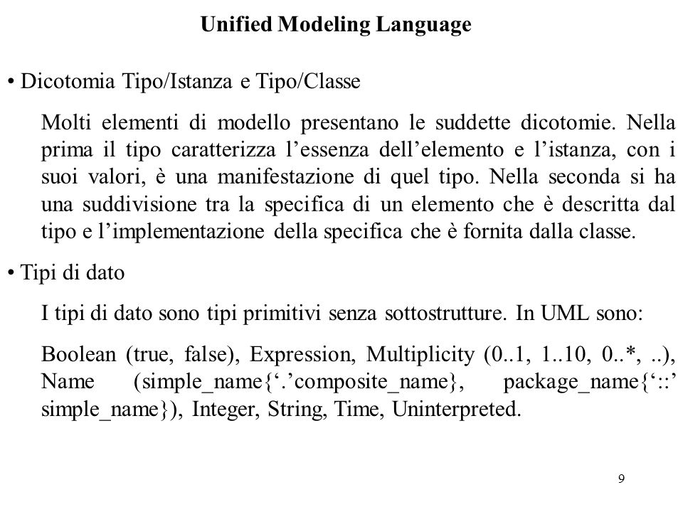 9 Unified Modeling Language Dicotomia Tipo/Istanza e Tipo/Classe Molti elementi di modello presentano le suddette dicotomie.