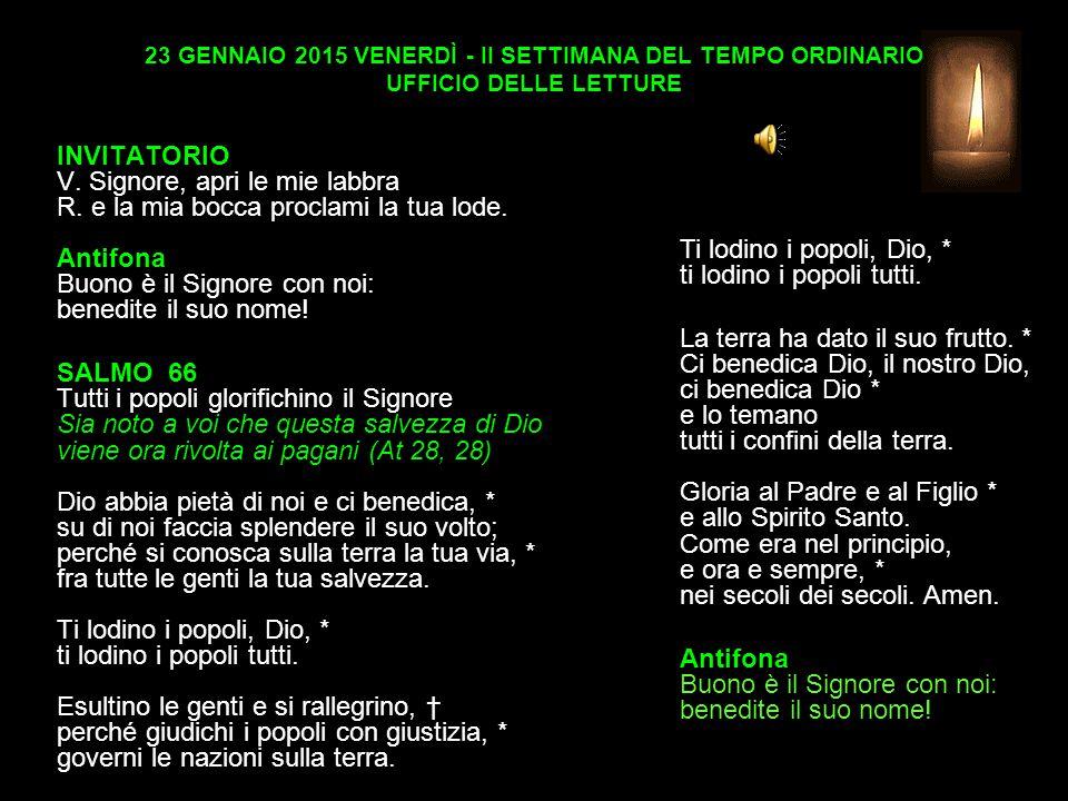 23 GENNAIO 2015 VENERDÌ - II SETTIMANA DEL TEMPO ORDINARIO UFFICIO DELLE LETTURE INVITATORIO V.