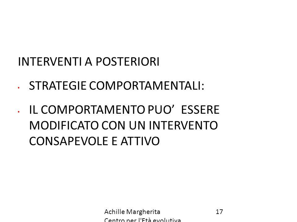 INTERVENTI A POSTERIORI STRATEGIE COMPORTAMENTALI: IL COMPORTAMENTO PUO' ESSERE MODIFICATO CON UN INTERVENTO CONSAPEVOLE E ATTIVO 17Achille Margherita