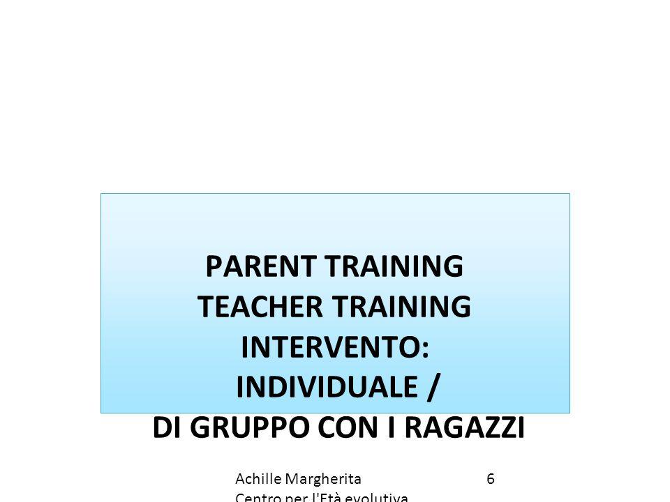 PARENT TRAINING TEACHER TRAINING INTERVENTO: INDIVIDUALE / DI GRUPPO CON I RAGAZZI 6Achille Margherita Centro per l'Età evolutiva Gavardo