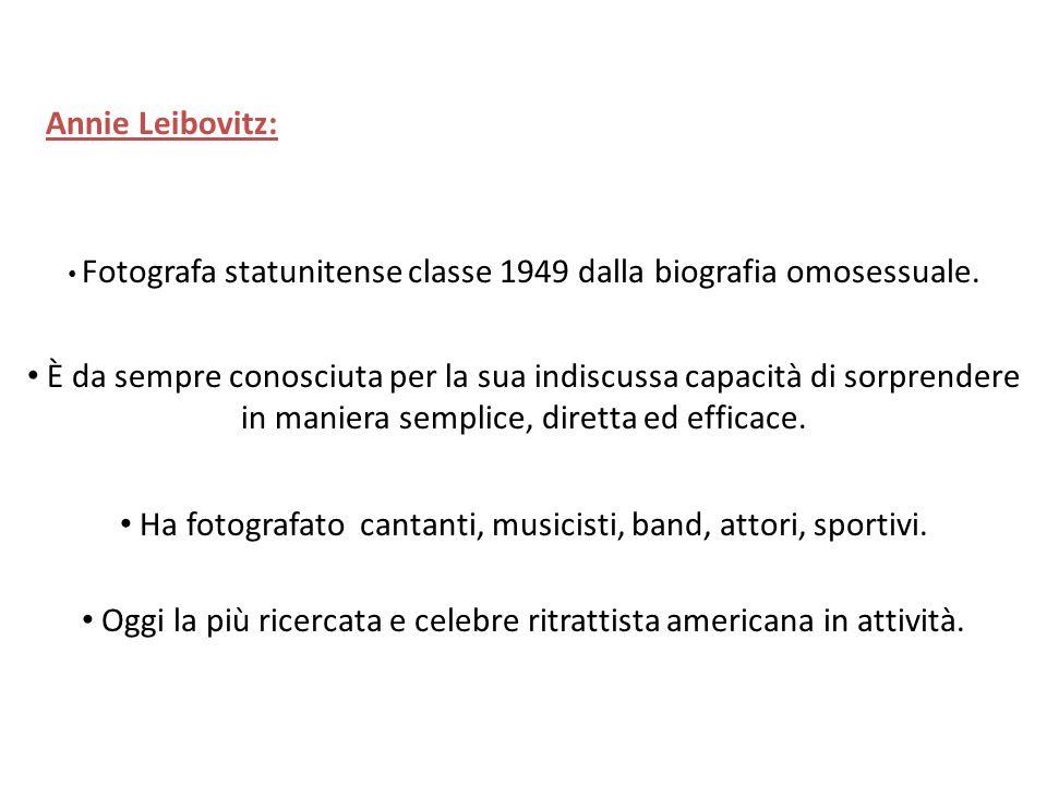 Annie Leibovitz: Fotografa statunitense classe 1949 dalla biografia omosessuale. Ha fotografato cantanti, musicisti, band, attori, sportivi. Oggi la p