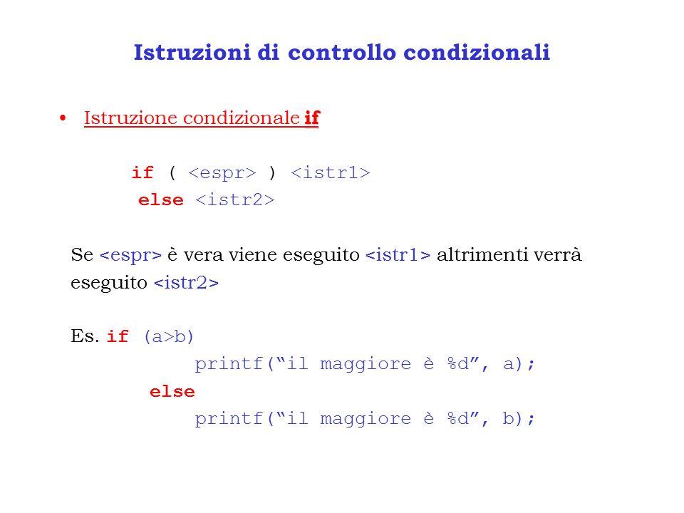 Istruzioni di controllo condizionali ifIstruzione condizionale if if ( ) else Se è vera viene eseguito altrimenti verrà eseguito Es.