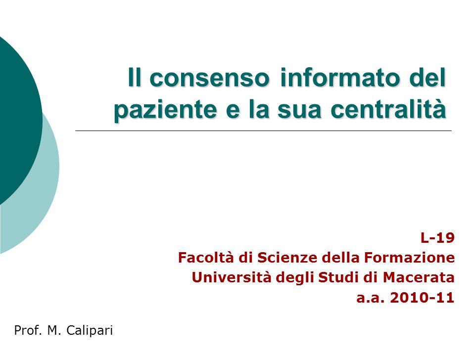 Il consenso informato del paziente e la sua centralità L-19 Facoltà di Scienze della Formazione Università degli Studi di Macerata a.a.