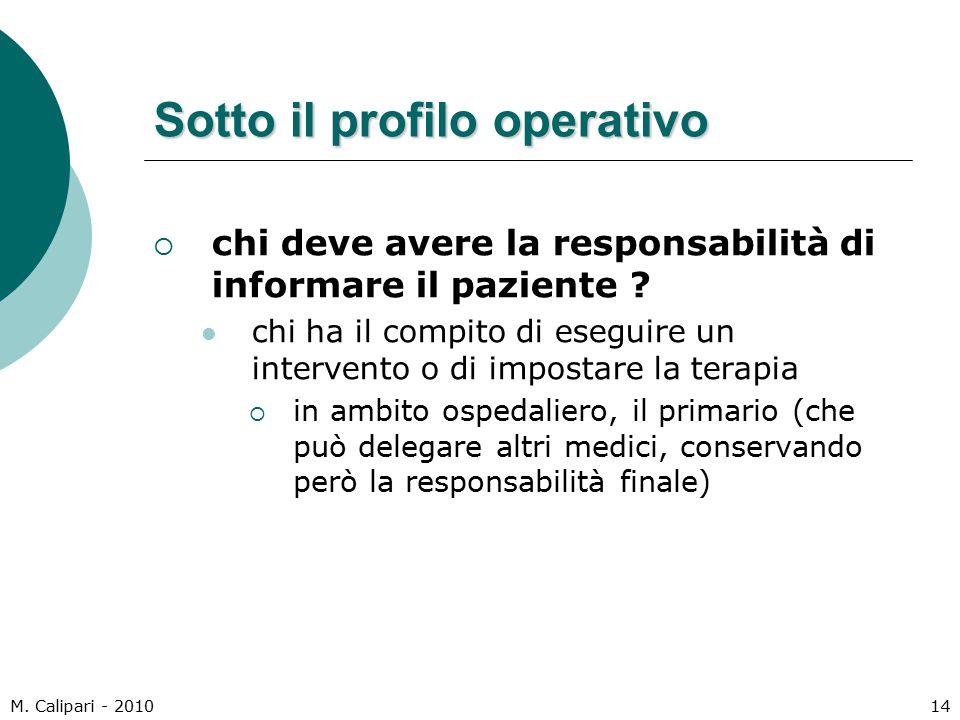 M. Calipari - 201014 Sotto il profilo operativo  chi deve avere la responsabilità di informare il paziente ? chi ha il compito di eseguire un interve