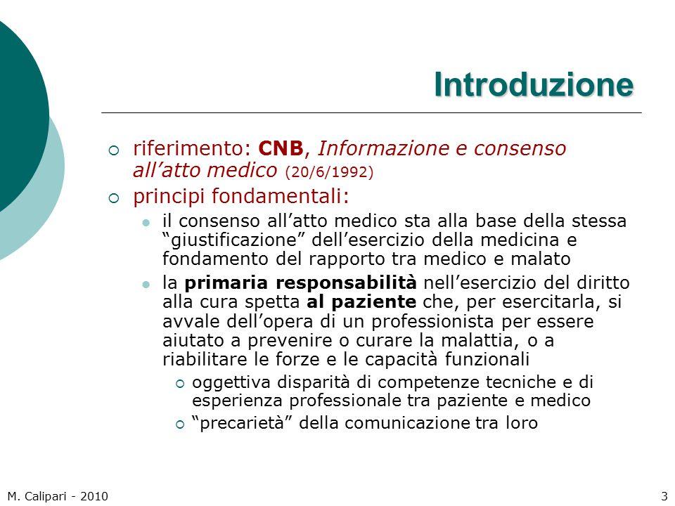M. Calipari - 20103 Introduzione  riferimento: CNB, Informazione e consenso all'atto medico (20/6/1992)  principi fondamentali: il consenso all'atto