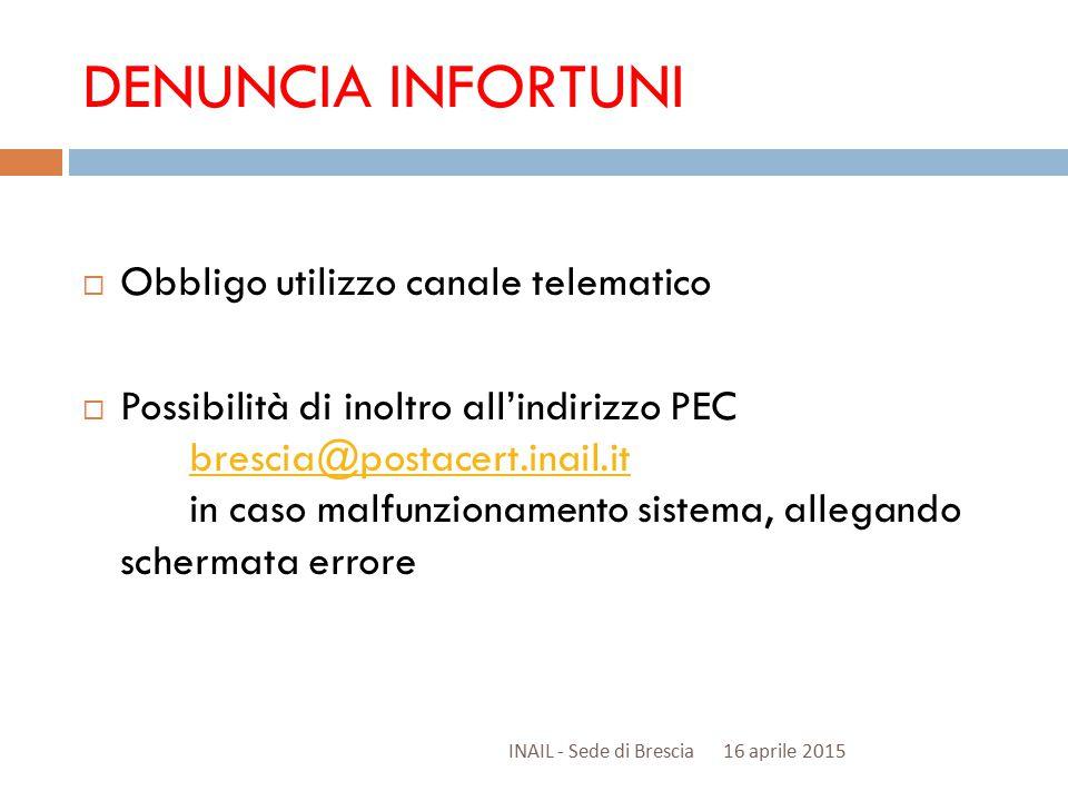 DENUNCIA INFORTUNI  Obbligo utilizzo canale telematico  Possibilità di inoltro all'indirizzo PEC brescia@postacert.inail.it in caso malfunzionamento