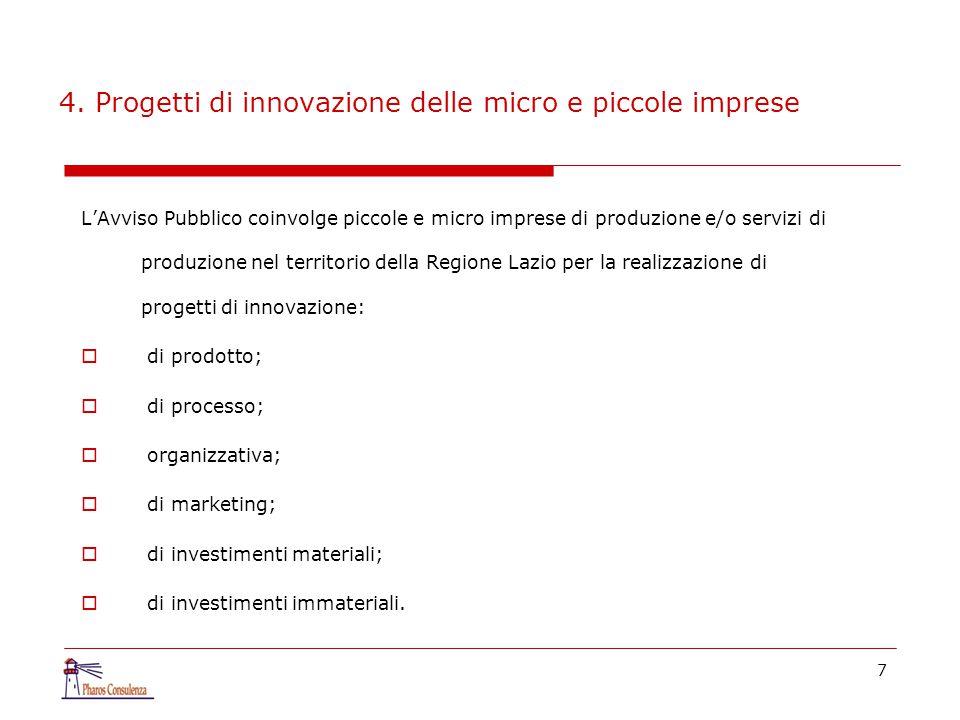 7 4. Progetti di innovazione delle micro e piccole imprese L'Avviso Pubblico coinvolge piccole e micro imprese di produzione e/o servizi di produzione