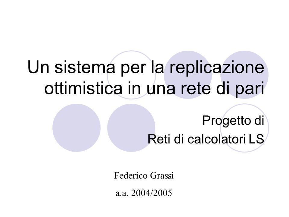 Un sistema per la replicazione ottimistica in una rete di pari Progetto di Reti di calcolatori LS Federico Grassi a.a.