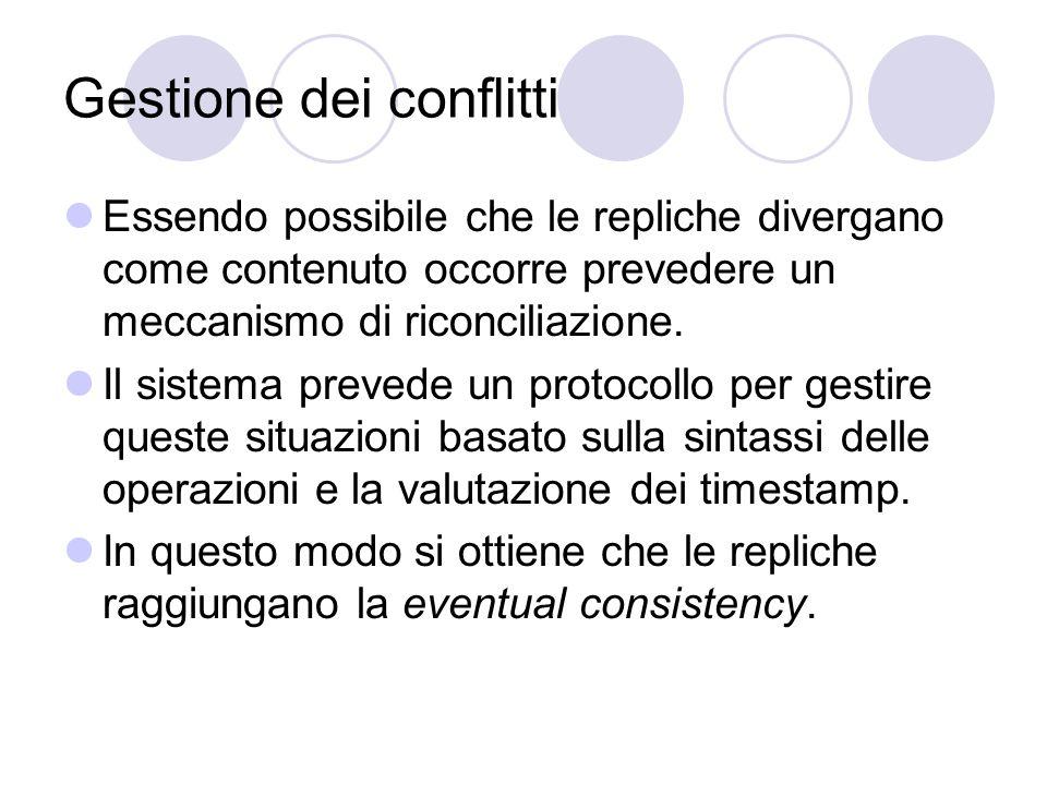 Gestione dei conflitti Essendo possibile che le repliche divergano come contenuto occorre prevedere un meccanismo di riconciliazione.
