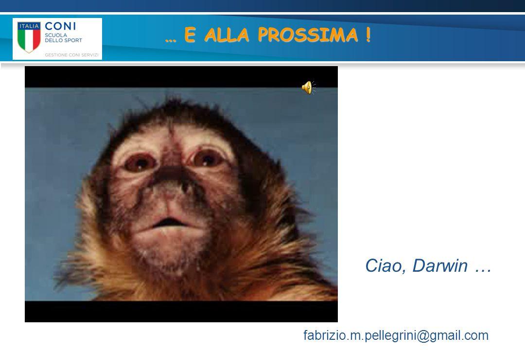 … E ALLA PROSSIMA ! fabrizio.m.pellegrini@gmail.com Ciao, Darwin …