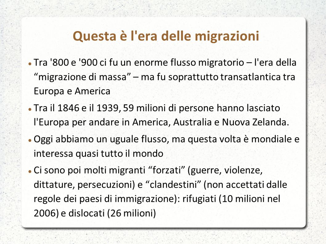 Questa è l era delle migrazioni La migrazione internazionale oggi mette in discussione il principio di sovranità nazionale – l immigrazione illegale non è mai stata così rilevante come oggi Il trans-nazionalismo è un altro tratto distintivo della migrazione internazionale oggi.