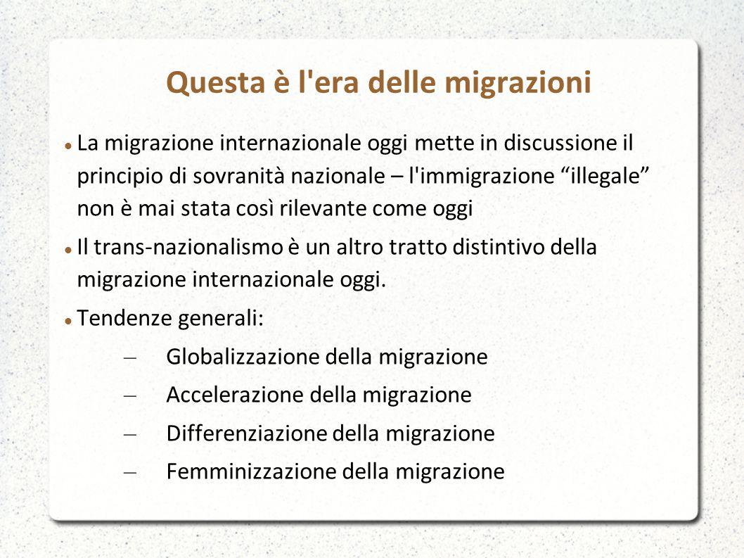 """Questa è l'era delle migrazioni La migrazione internazionale oggi mette in discussione il principio di sovranità nazionale – l'immigrazione """"illegale"""""""