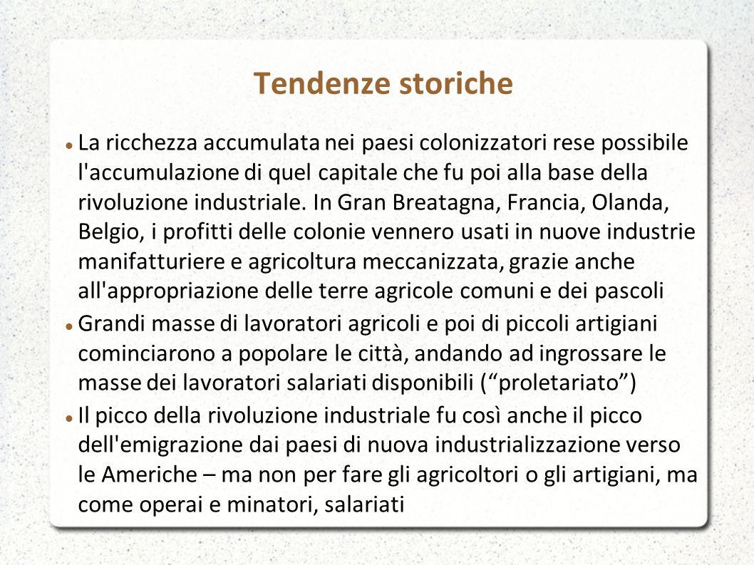 Tendenze storiche La ricchezza accumulata nei paesi colonizzatori rese possibile l'accumulazione di quel capitale che fu poi alla base della rivoluzio