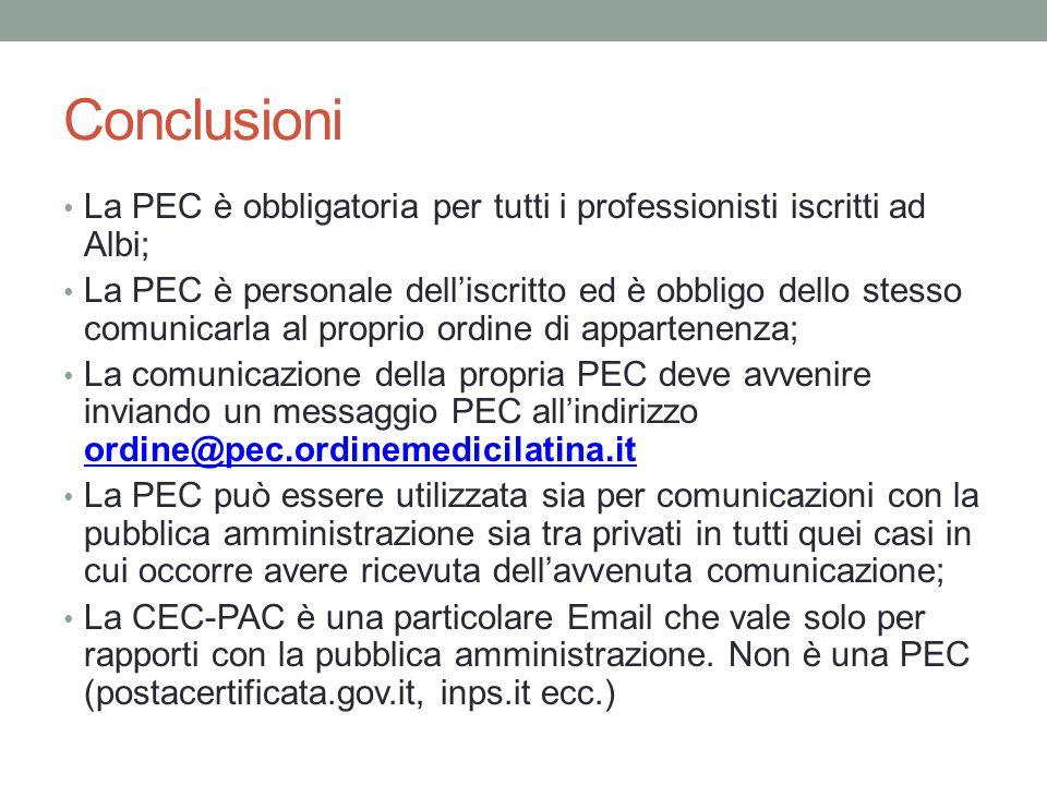 Conclusioni La PEC è obbligatoria per tutti i professionisti iscritti ad Albi; La PEC è personale dell'iscritto ed è obbligo dello stesso comunicarla