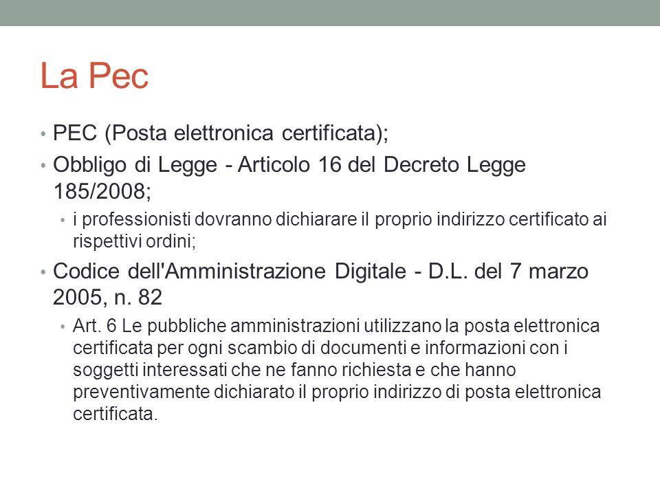 La Pec PEC (Posta elettronica certificata); Obbligo di Legge - Articolo 16 del Decreto Legge 185/2008; i professionisti dovranno dichiarare il proprio indirizzo certificato ai rispettivi ordini; Codice dell Amministrazione Digitale - D.L.
