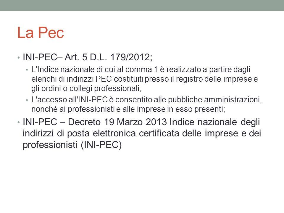 La Pec INI-PEC– Art. 5 D.L. 179/2012; L'Indice nazionale di cui al comma 1 è realizzato a partire dagli elenchi di indirizzi PEC costituiti presso il