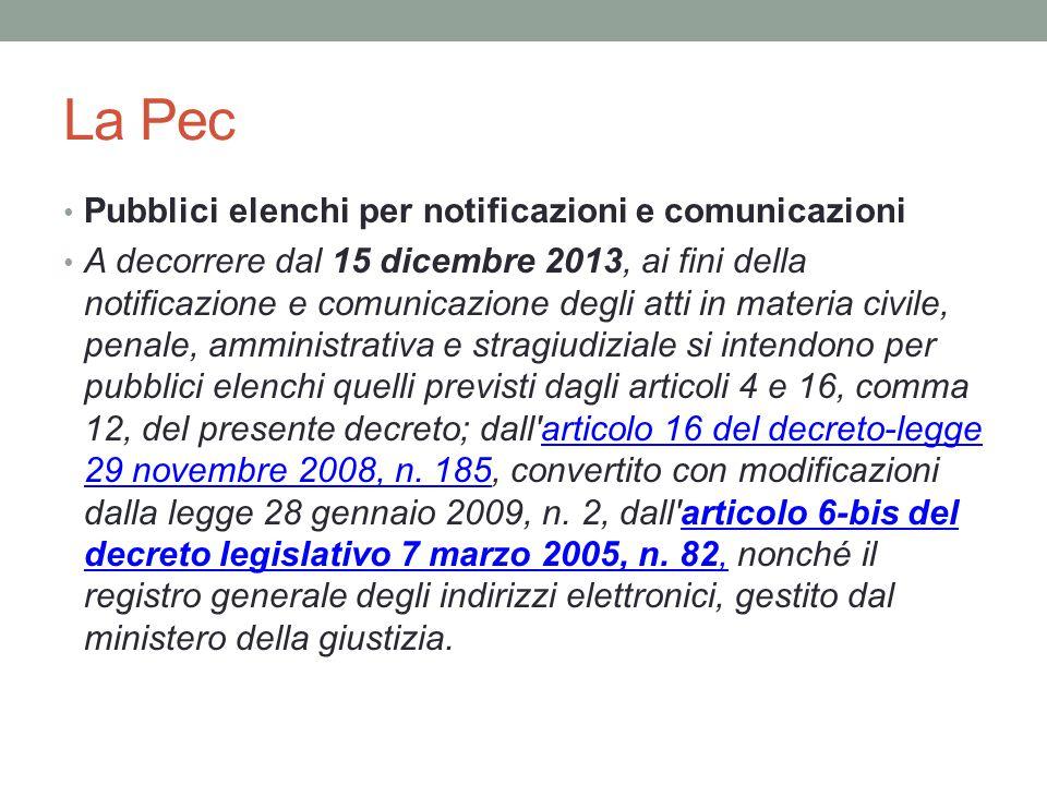 La Pec Pubblici elenchi per notificazioni e comunicazioni A decorrere dal 15 dicembre 2013, ai fini della notificazione e comunicazione degli atti in