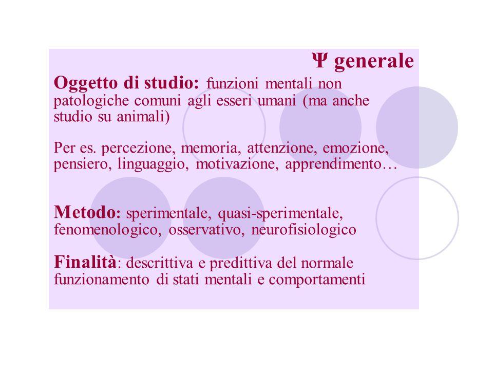 Oggetto di studio: funzioni mentali non patologiche comuni agli esseri umani (ma anche studio su animali) Per es.