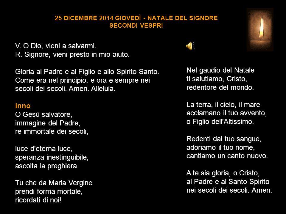 25 DICEMBRE 2014 GIOVEDÌ - NATALE DEL SIGNORE SECONDI VESPRI V.