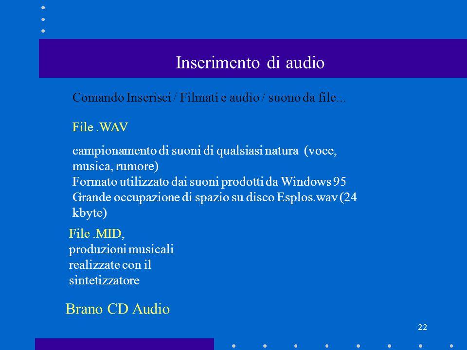 22 Inserimento di audio Comando Inserisci / Filmati e audio / suono da file...