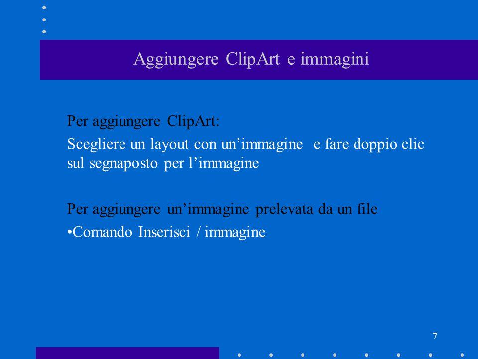 7 Aggiungere ClipArt e immagini Per aggiungere ClipArt: Scegliere un layout con un'immagine e fare doppio clic sul segnaposto per l'immagine Per aggiungere un'immagine prelevata da un file Comando Inserisci / immagine