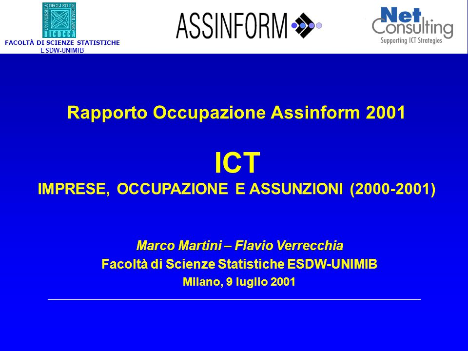 Rapporto Occupazione Assinform 2001 ICT IMPRESE, OCCUPAZIONE E ASSUNZIONI (2000-2001) Marco Martini – Flavio Verrecchia Facoltà di Scienze Statistiche