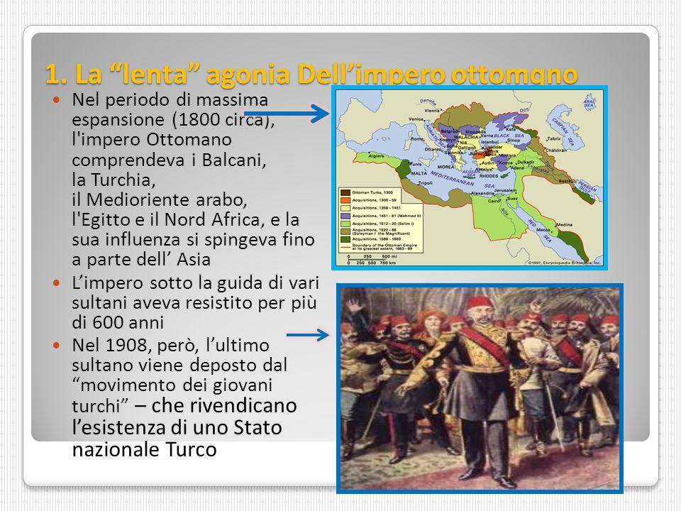 """1. La """"lenta"""" agonia Dell'impero ottomqno Nel periodo di massima espansione (1800 circa), l'impero Ottomano comprendeva i Balcani, la Turchia, il Medi"""