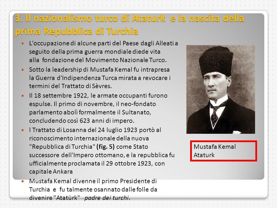 3. Il nazionalismo turco di Ataturk e la nascita della prima Repubblica di Turchia L'occupazione di alcune parti del Paese dagli Alleati a seguito del