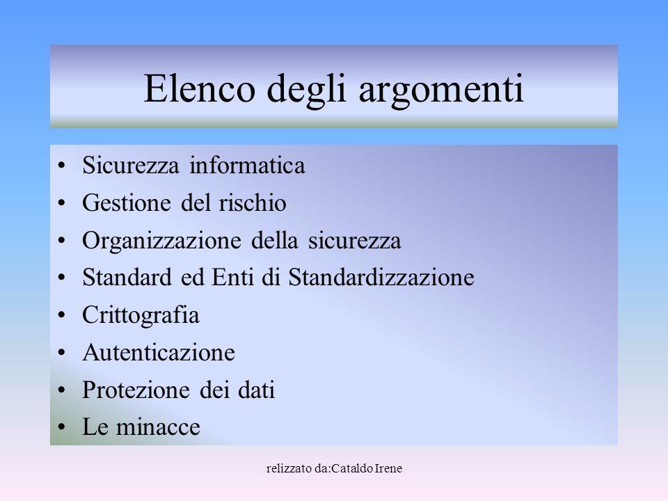relizzato da:Cataldo Irene Elenco degli argomenti Sicurezza informatica Gestione del rischio Organizzazione della sicurezza Standard ed Enti di Standa