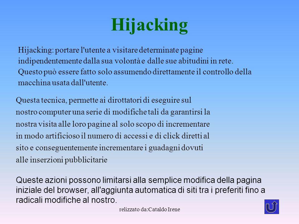 relizzato da:Cataldo Irene Hijacking Hijacking: portare l'utente a visitare determinate pagine indipendentemente dalla sua volontà e dalle sue abitudi