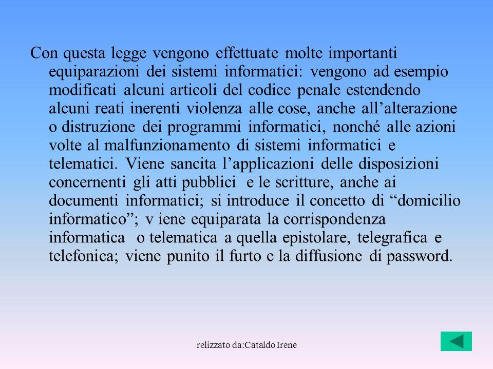relizzato da:Cataldo Irene Con questa legge vengono effettuate molte importanti equiparazioni dei sistemi informatici: vengono ad esempio modificati a