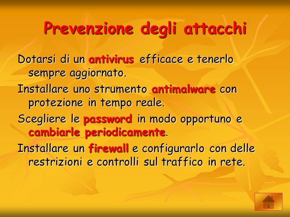 Prevenzione degli attacchi Dotarsi di un antivirus efficace e tenerlo sempre aggiornato. Installare uno strumento antimalware con protezione in tempo