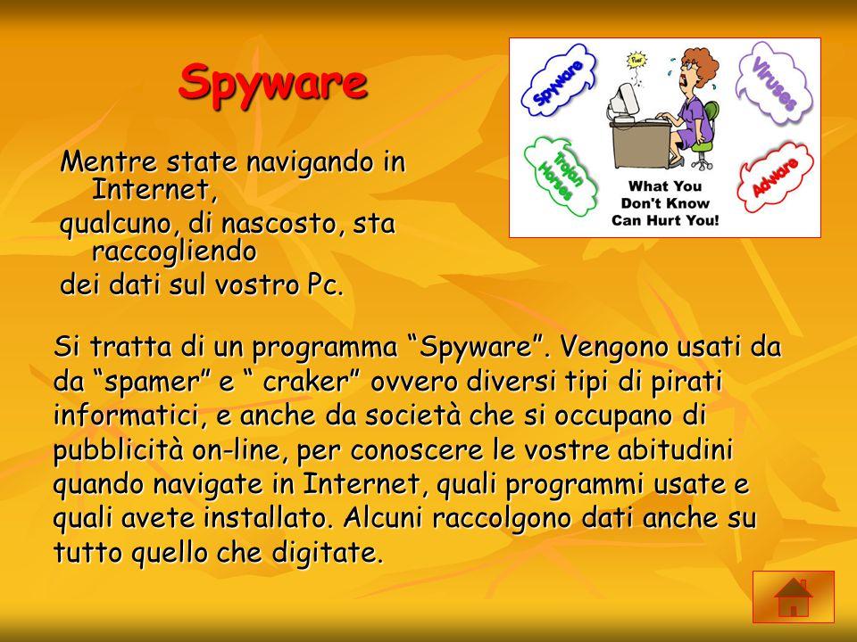 """Spyware Mentre state navigando in Internet, qualcuno, di nascosto, sta raccogliendo dei dati sul vostro Pc. Si tratta di un programma """"Spyware"""". Vengo"""