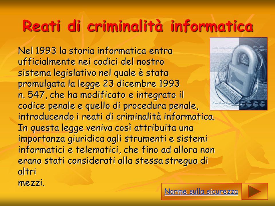 Reati di criminalità informatica Nel 1993 la storia informatica entra ufficialmente nei codici del nostro sistema legislativo nel quale è stata promul