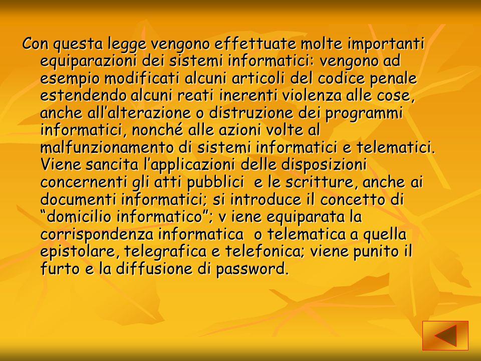 Con questa legge vengono effettuate molte importanti equiparazioni dei sistemi informatici: vengono ad esempio modificati alcuni articoli del codice p