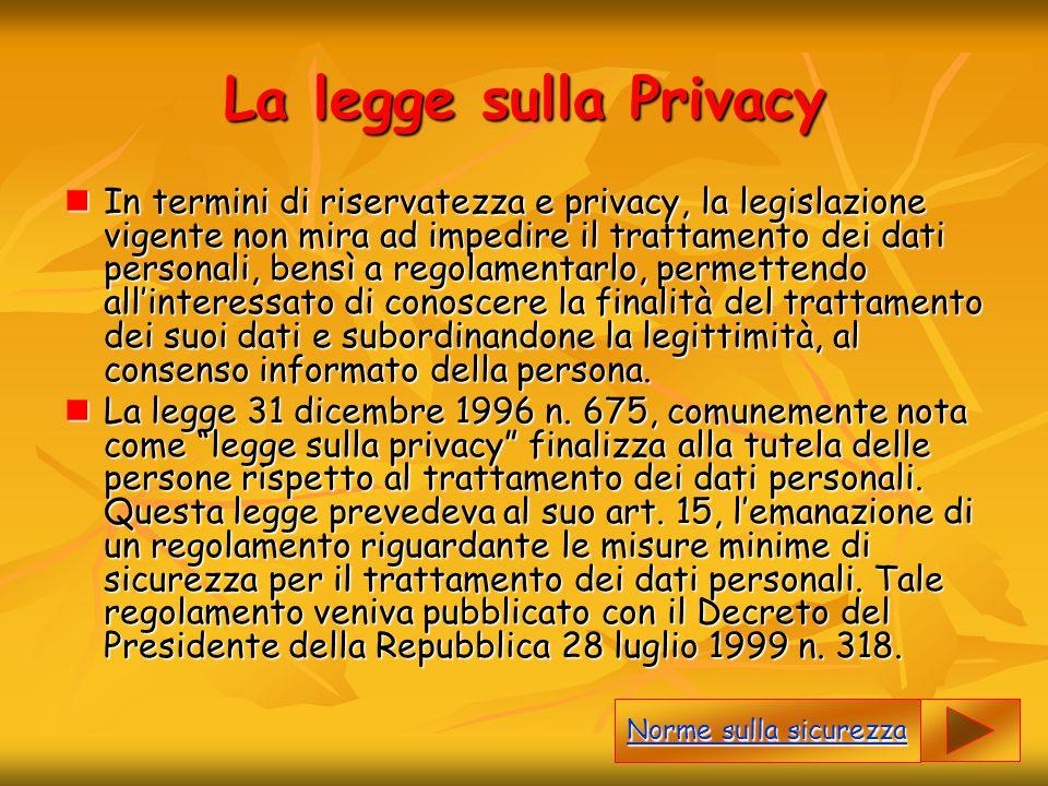 La legge sulla Privacy In termini di riservatezza e privacy, la legislazione vigente non mira ad impedire il trattamento dei dati personali, bensì a r