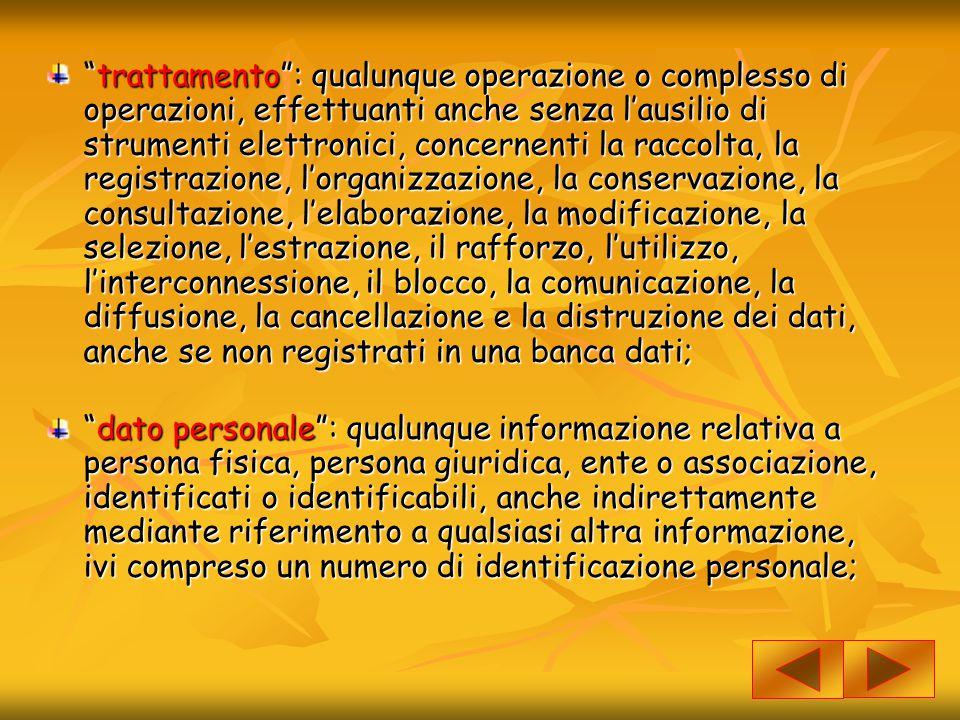 """""""trattamento"""": qualunque operazione o complesso di operazioni, effettuanti anche senza l'ausilio di strumenti elettronici, concernenti la raccolta, la"""