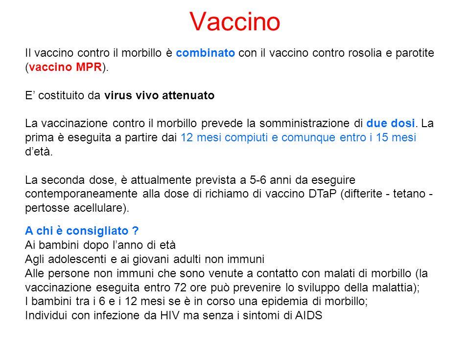 Il vaccino contro il morbillo è combinato con il vaccino contro rosolia e parotite (vaccino MPR). E' costituito da virus vivo attenuato La vaccinazion