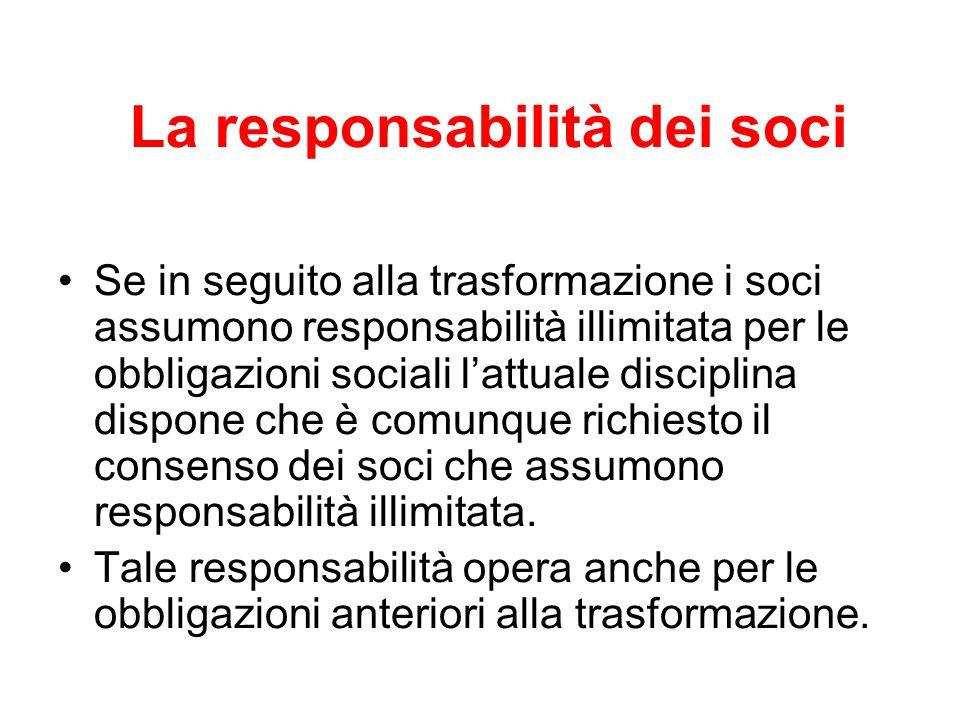 La responsabilità dei soci Se in seguito alla trasformazione i soci assumono responsabilità illimitata per le obbligazioni sociali l'attuale disciplina dispone che è comunque richiesto il consenso dei soci che assumono responsabilità illimitata.