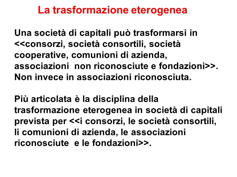 La trasformazione eterogenea Una società di capitali può trasformarsi in >.