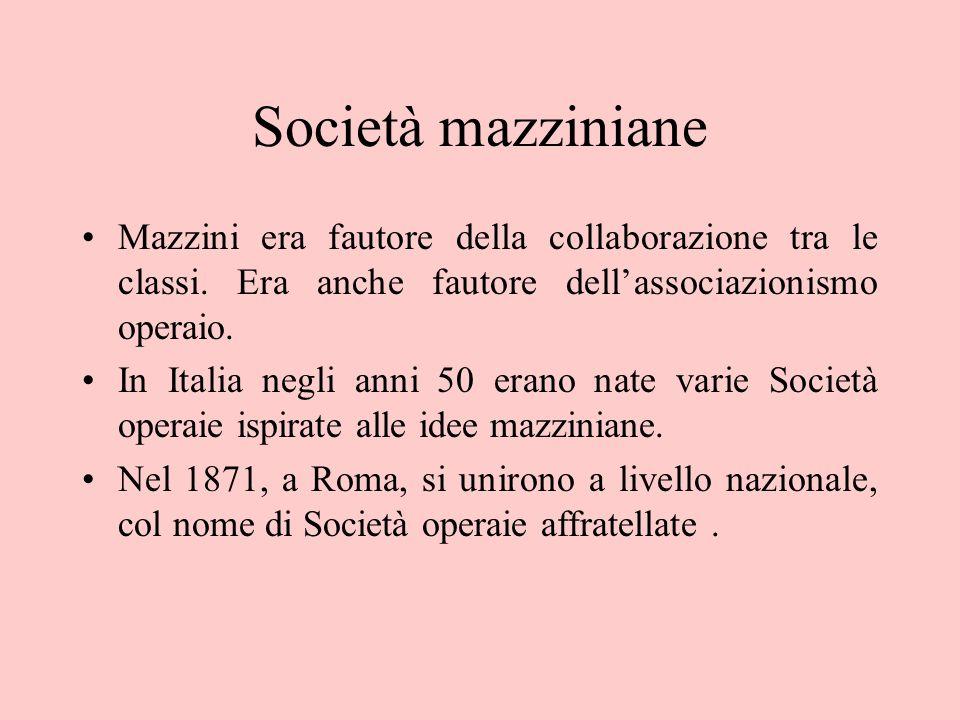 Società mazziniane Mazzini era fautore della collaborazione tra le classi. Era anche fautore dell'associazionismo operaio. In Italia negli anni 50 era
